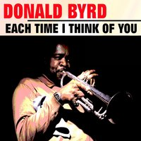 Each Time I Think of you — Donald Byrd