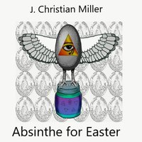 Absinthe for Easter — j. Christian Miller