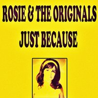 Just Because — Rosie & The Originals