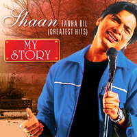 Tanha Dil - Greatest Hits - My Story — Shaan