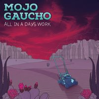 All in a Day's Work — Mojo Gaucho