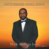 Let's Praise: King Jesus — Mark Anthony Jones