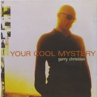 Your Cool Mystery — Garry Christian