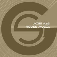 House Music — Miss MAD