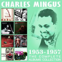 The Complete Albums Collection: 1953 - 1957 — Charles Mingus