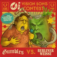 Oi Vision Song Contest — Gumbles, Berliner Weisse, Gumbles|Berliner Weisse