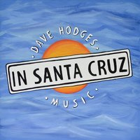In Santa Cruz — Dave Hodges