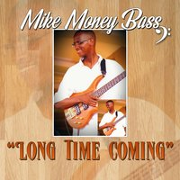 Long Time Coming — Mike Money Bass