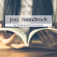 Jazz Soundtrack for Studying and Concentration – The Sound of Jazz for Concentration and Study 'till Midnight — Exam Study Soft Jazz Music Collective
