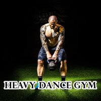 Heavy Dance Gym — Fitness Workout Hits, Fitnessbeat, Running Music Workout