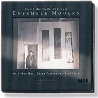 Traffic Continues — Fred Frith, Ensemble Modern, Franck Ollu, Fred Frith, Ensemble Modern & Franck Ollu