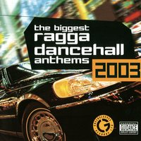 The Biggest Ragga Dancehall Anthems 2003 — The Biggest Ragga Dancehall Anthems 2003