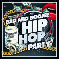 Bad and Boojee Hip Hop Party — Hip Hop All-Stars, Hip Hop's Finest, Hip Hop Audio Stars, Hip Hop All-Stars, Hip Hop's Finest, Hip Hop Audio Stars