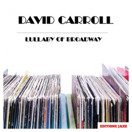 Lullaby of Broadway — David Carroll