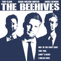The Beehives — The Beehives, Adam Wilson Hunter, Tom Clare & James Hewins