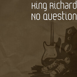 No Question — King Richard