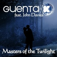 Masters of the Twilight — John Davies, Guenta K., Guenta K feat. John Davies, Guenta K. & John Davies