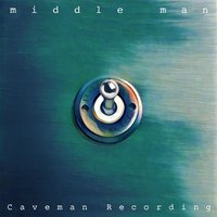 Middle Man — Caveman Recording