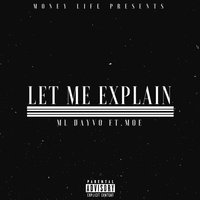 Let Me Explain — Moe, ML Dayvo