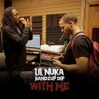 With Me — Lil Nuka, Bandz Up Dip