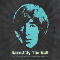 Saved By The Bell (The Collected Works Of Robin Gibb 1968-1970) — Robin Gibb