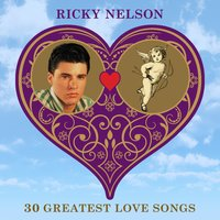 30 Greatest Love Songs — Ricky Nelson