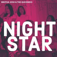Nightstar — Brotha Josh & The Quickness