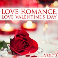Love Romance, Love Valentine's Day, Vol. 3 — Be My Valentine