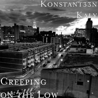 Creeping on the Low — KONSTANT33N KALY