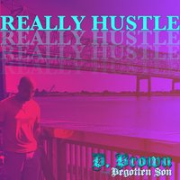 Really Hustle — D. Brown the Begotten Son