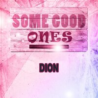 Some Good Ones — Dion