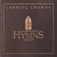 Glorious Day: Hymns of Faith — Casting Crowns