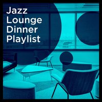 Jazz Lounge Dinner Playlist — Luxury Lounge Cafe Allstars, Smooth Jazz Park, Relaxing Piano Jazz Music Ensemble