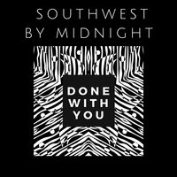 Done with You — Southwest by Midnight