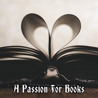 A Passion For Books — Music For Reading, Brain Study Music Guys, Classical Study Music