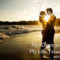 "For Once in My Life Time !** — Jerry ""JC"" Calvin"
