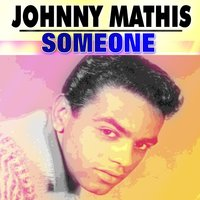 Someone — Johnny Mathis