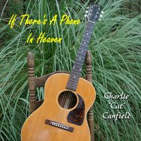 If There's a Phone in Heaven — Charlie Cat Canfield