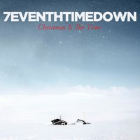 Christmas Is the Time — 7eventh Time Down