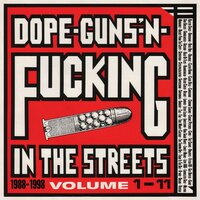 Dope, Guns & Fucking In The Streets: 1988-1998 Volume 1-11 — сборник