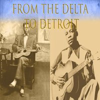 From The Delta To Detroit — Charley Patton, John Lee Hooker