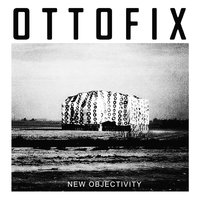 New Objectivity — OTTOFIX