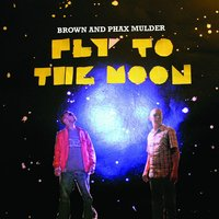 Fly to the Moon — Brown &  DJ Phax Mulder