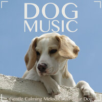 Dog Music: Gentle Calming Melodies for Your Dog — RelaxMyDog, Dog Music Dreams, Music For Dogs Peace