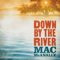 Down by the River — Mac McAnally