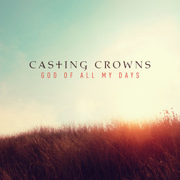 God of All My Days — Casting Crowns