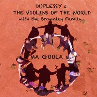 Ma Goola — Mathias Duplessy, The Violins of the World, The Brownley Family