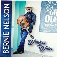 Whiskey and Water — Bernie Nelson