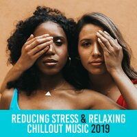 Reducing Stress & Relaxing Chillout Music 2019 — Lounge Relax, Office Music Experts, Relaxing Chillout Music Zone