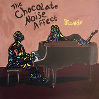 The Chocolate Noise Affect — Frank Simmons iii
